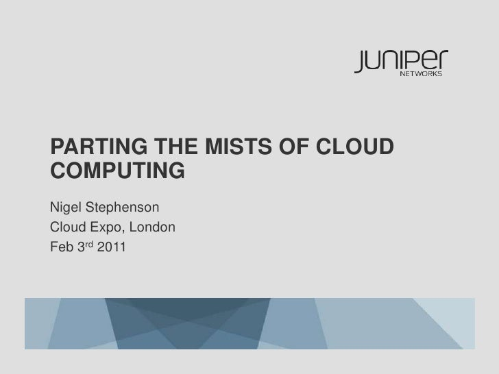 Parting the mists of cloud computing<br />Nigel Stephenson<br />Cloud Expo, London<br />Feb 3rd 2011<br />