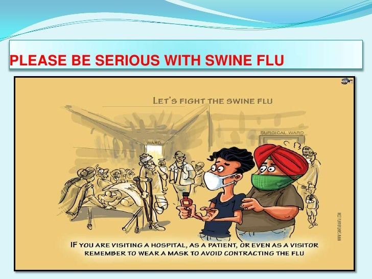PLEASE BE SERIOUS WITH SWINE FLU<br />