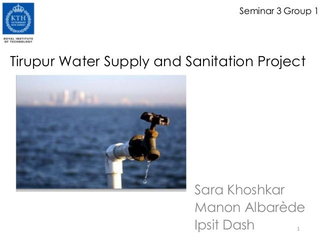 Seminar 3 Group 1Sara KhoshkarManon AlbarèdeIpsit DashTirupur Water Supply and Sanitation Project1