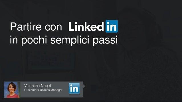 Valentina Napoli Customer Success Manager Partire con in pochi semplici passi