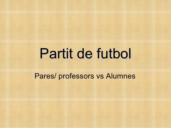 Partit de futbol Pares/ professors vs Alumnes