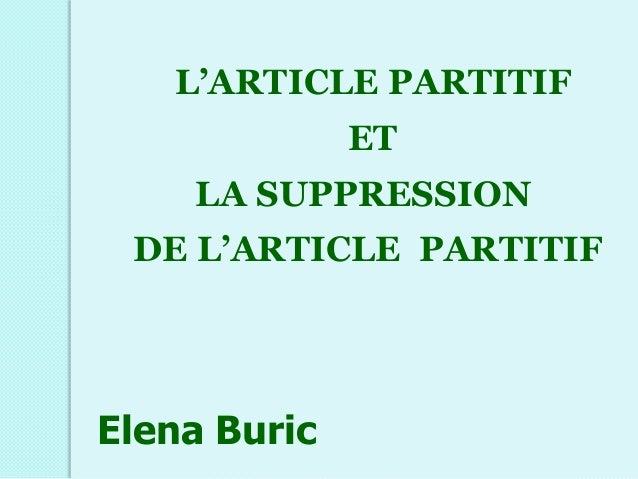 L'ARTICLE PARTITIF              ET    LA SUPPRESSION DE L'ARTICLE PARTITIFElena Buric