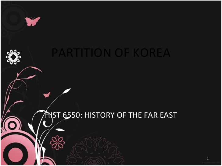 PARTITION OF KOREA HIST 6550: HISTORY OF THE FAR EAST