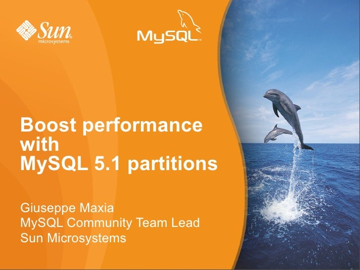 Boost performance with MySQL 5.1 partitions  Giuseppe Maxia MySQL Community Team Lead Sun Microsystems