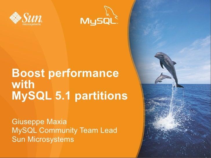 Boost performance with MySQL 5.1 partitions  Giuseppe Maxia MySQL Community Team Lead Sun Microsystems