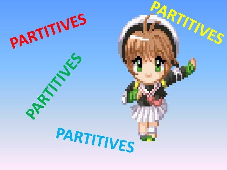 PARTITIVES<br />PARTITIVES<br />PARTITIVES<br />PARTITIVES<br />