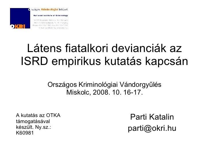 Látens fiatalkori devianciák az ISRD empirikus kutatás kapcsán Országos Kriminológiai Vándorgyűlés Miskolc, 2008. 10. 16-1...