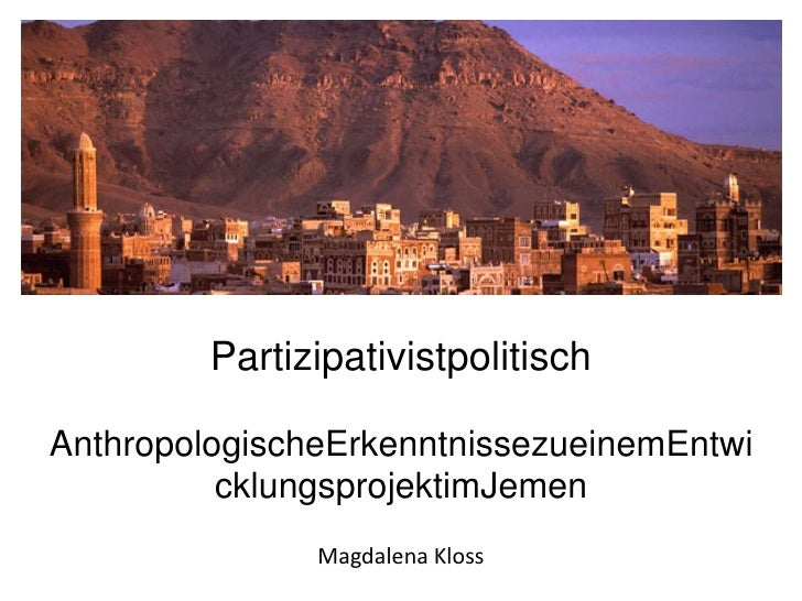 PartizipativistpolitischAnthropologischeErkenntnissezueinemEntwicklungsprojektimJemenMagdalena Kloss<br />