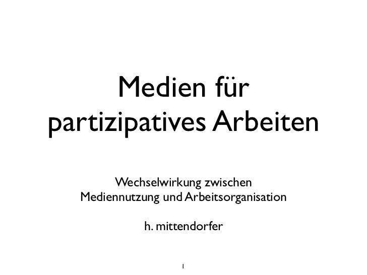 Medien fürpartizipatives Arbeiten       Wechselwirkung zwischen  Mediennutzung und Arbeitsorganisation             h. mitt...