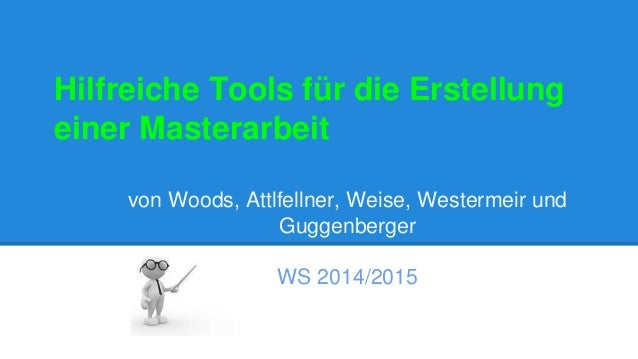 Hilfreiche Tools für die Erstellung  einer Masterarbeit  von Woods, Attlfellner, Weise, Westermeir und  Guggenberger  WS 2...