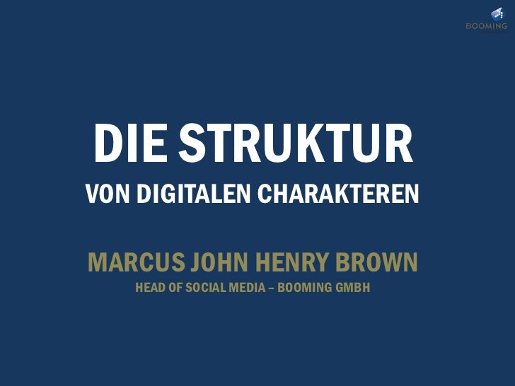 DIE STRUKTURVON DIGITALEN CHARAKTERENMARCUS JOHN HENRY BROWN   HEAD OF SOCIAL MEDIA – BOOMING GMBH