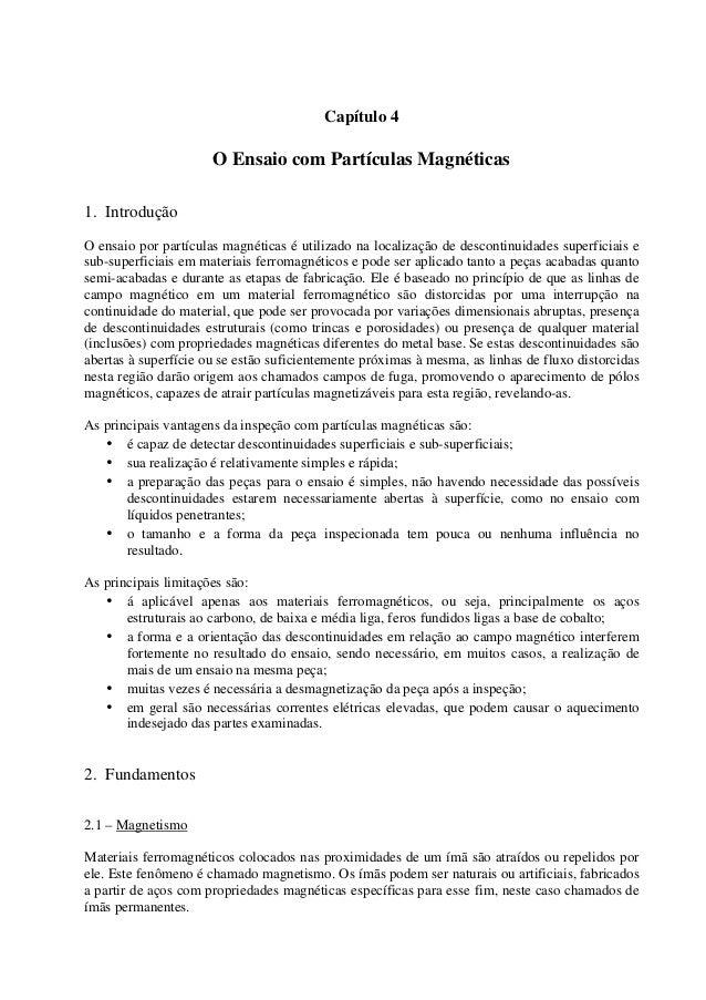 Capítulo 4O Ensaio com Partículas Magnéticas1. IntroduçãoO ensaio por partículas magnéticas é utilizado na localização de ...