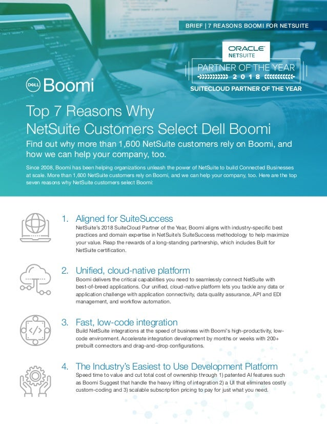 1.	 Aligned for SuiteSuccess NetSuite's 2018 SuiteCloud Partner of the Year, Boomi aligns with industry-specific best prac...