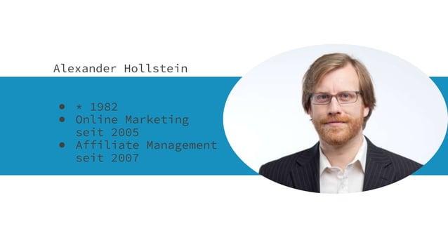 Alexander Hollstein ● * 1982 ● Online Marketing seit 2005 ● Affiliate Management seit 2007