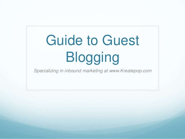 Guide to Guest Blogging Specializing in inbound marketing at www.Kreatepop.com