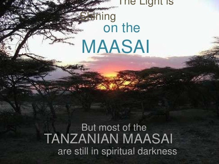 The Light is Shining <br />on the MAASAI<br />But most of the <br />TANZANIAN MAASAI<br />   are still in spiritual darkne...