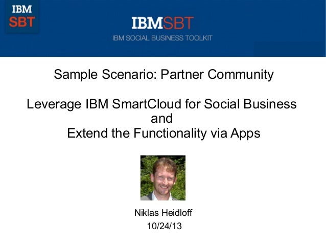 Sample Scenario: Partner Community Leverage IBM SmartCloud for Social Business and Extend the Functionality via Apps  Nikl...