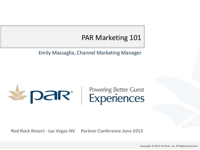 Copyright © 2013 ParTech, Inc. All Rights Reserved.Red Rock Resort ∙ Las Vegas NV Partner Conference June 2013PAR Marketin...