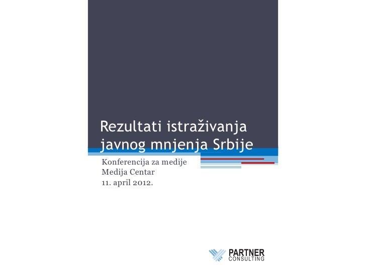 Rezultati istraživanjajavnog mnjenja SrbijeKonferencija za medijeMedija Centar11. april 2012.
