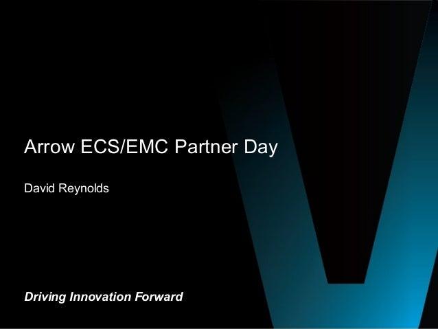 Arrow ECS/EMC Partner DayDavid ReynoldsDriving Innovation Forward