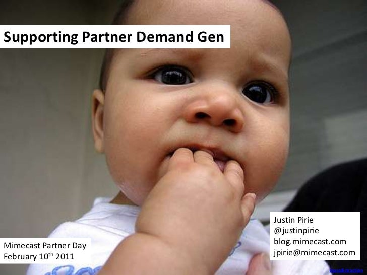 Supporting Partner Demand Gen<br />Justin Pirie<br />@justinpirie<br />blog.mimecast.com<br />jpirie@mimecast.com<br />Mim...