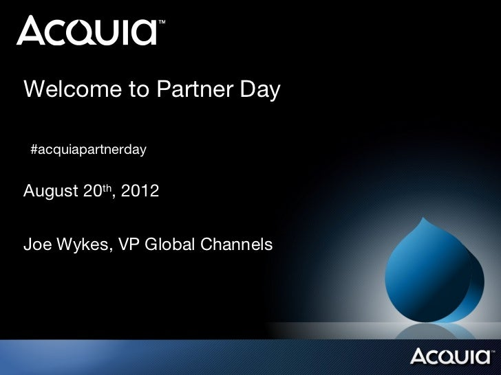 Welcome to Partner Day#acquiapartnerdayAugust 20th, 2012Joe Wykes, VP Global Channels