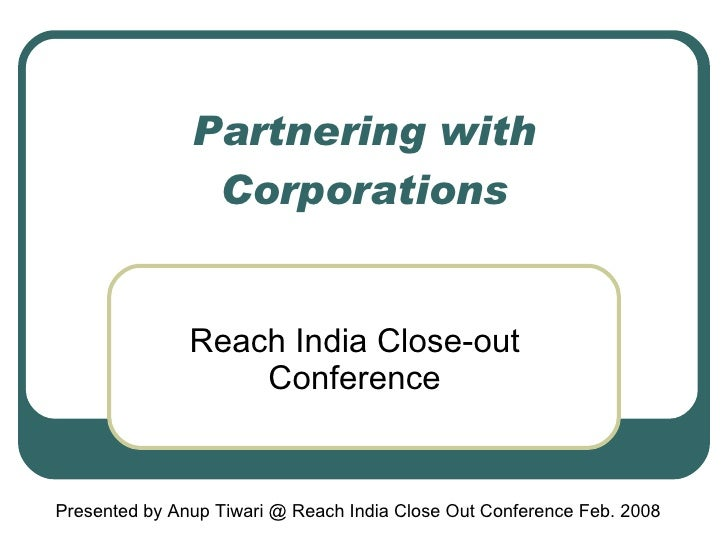 Partnering with Corporations Reach India Close-out Conference Presented by Anup Tiwari @ Reach India Close Out Conference ...