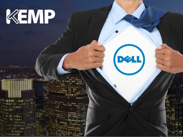 Jeff Fisher VP, Strategic Alliances Bhargav Shukla Director of Technology, Strategic Alliances Dell and KEMP PARTNERING...