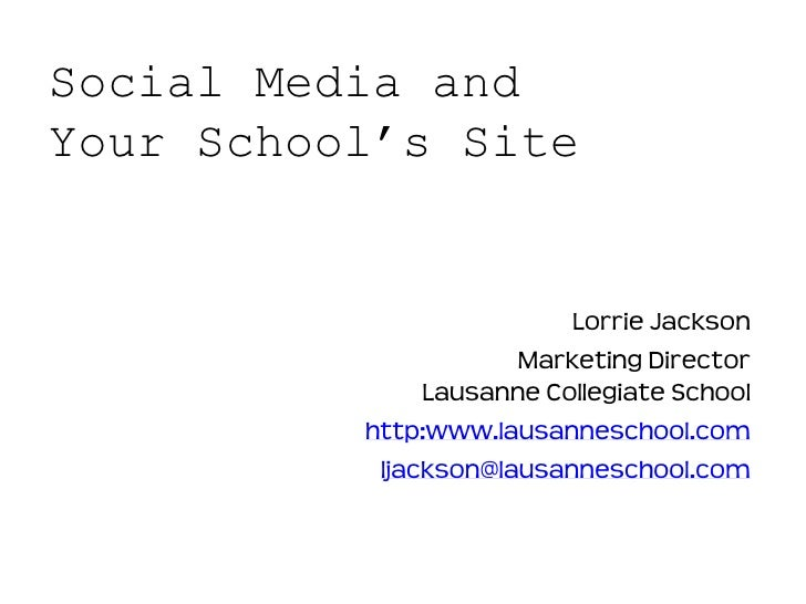Social Media and Your School's Site                             Lorrie Jackson                       Marketing Director   ...
