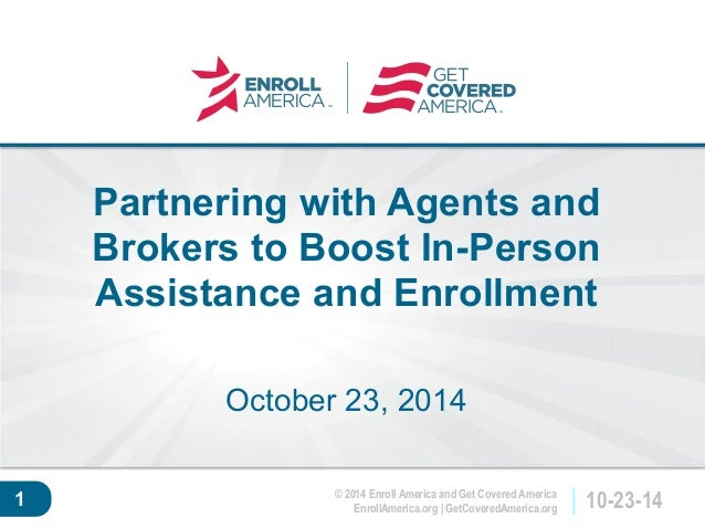 © 2014 Enroll America and Get Covered America  EnrollAmerica.org | GetCoveredAmerica.org 10-23-14  Click to edit master  t...
