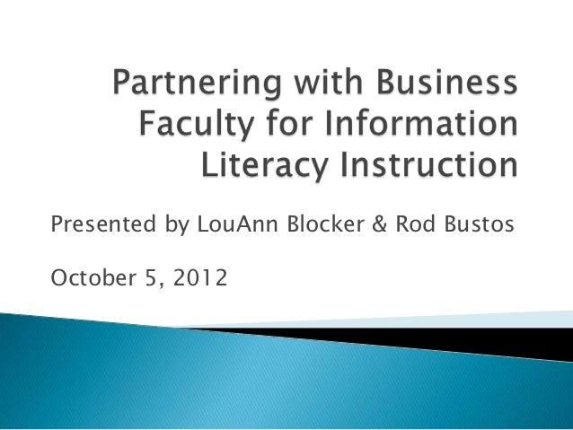 Presented by LouAnn Blocker & Rod BustosOctober 5, 2012