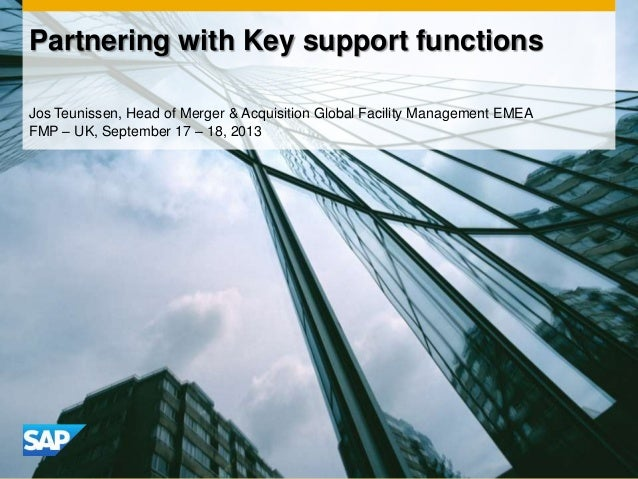 Partnering with Key support functions Jos Teunissen, Head of Merger & Acquisition Global Facility Management EMEA FMP – UK...