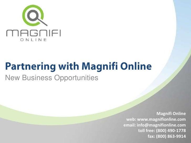 Partnering with Magnifi Online<br />New Business Opportunities<br />Magnifi Online<br />web: www.magnifionline.com<br />em...