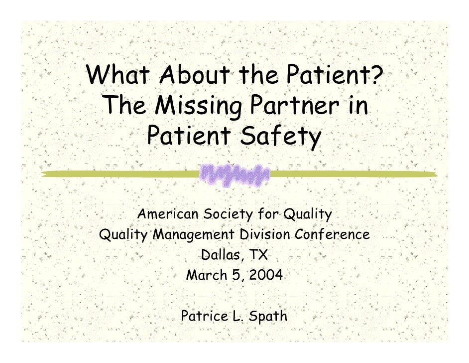 What About the Patient? The Missing Partner in    Patient Safety      American Society for Quality Quality Management Divi...