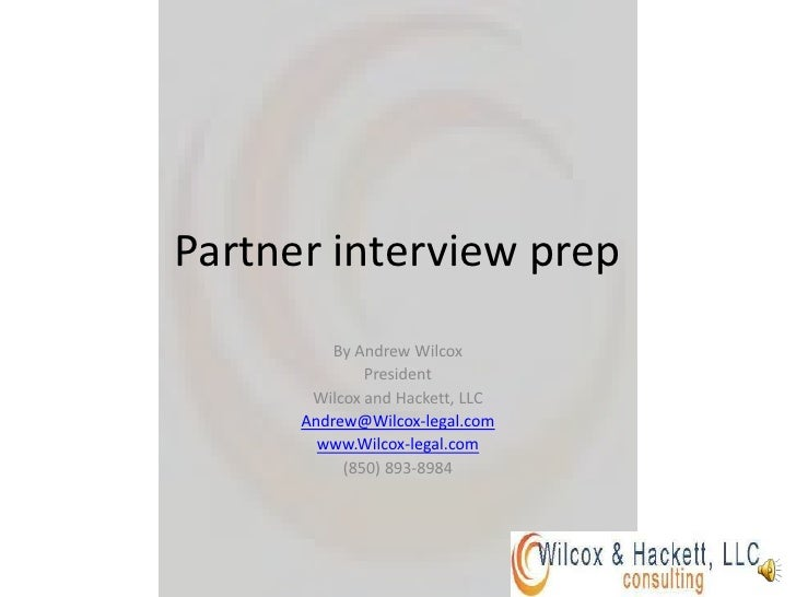 Partner interview prep<br />By Andrew Wilcox<br />President <br />Wilcox and Hackett, LLC<br />Andrew@Wilcox-legal.com<br ...