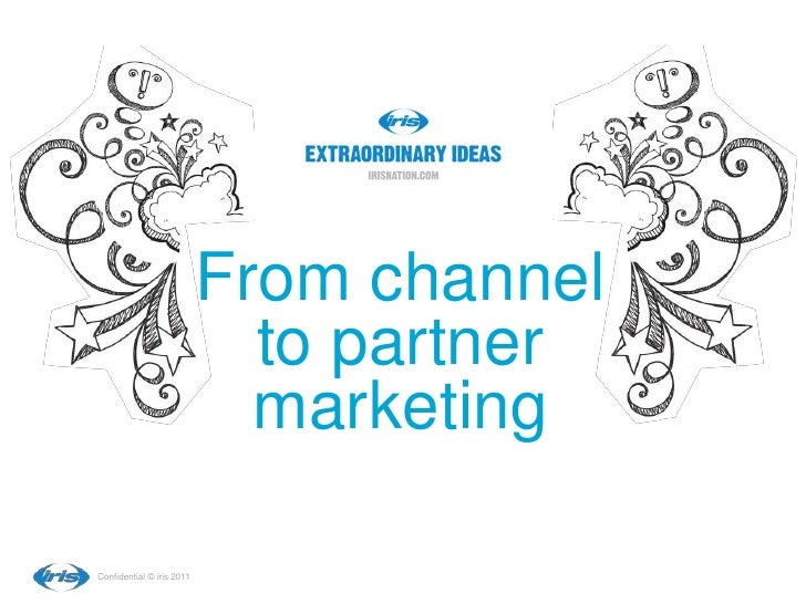 From channel                             to partner                             marketingConfidential © iris 2011