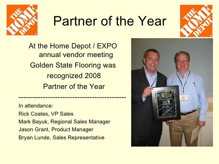 Partner of the Year    At the Home Depot / EXPO        annual vendor meeting     Golden State Flooring was            reco...