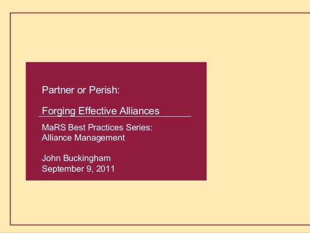 Buckingham Alliance Partners 1 Partner or Perish: Forging Effective Alliances MaRS Best Practices Series: Alliance Managem...