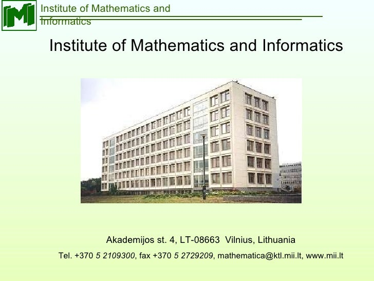 Institute of Mathematics and Informatics Institute of Mathematics and Informatics Akademijos st. 4, LT-08663  Vilnius, Lit...