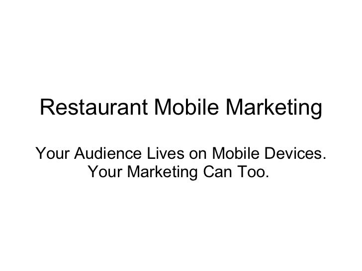 Restaurant Mobile MarketingYour Audience Lives on Mobile Devices.      Your Marketing Can Too.