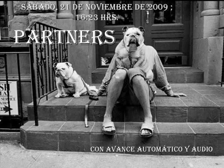PARTNERS Con avance automático y audio sábado, 21 de noviembre de 2009  ; 16:22  hrs.