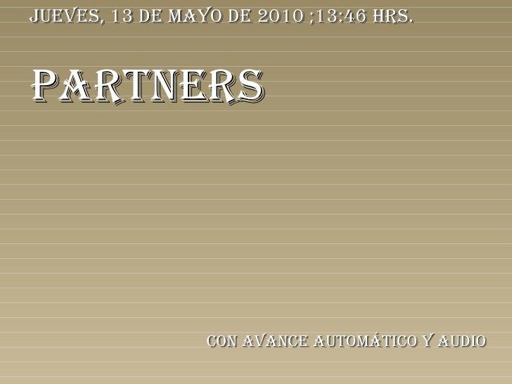 PARTNERS Con avance automático y audio jueves, 13 de mayo de 2010  ; 13:42  hrs.