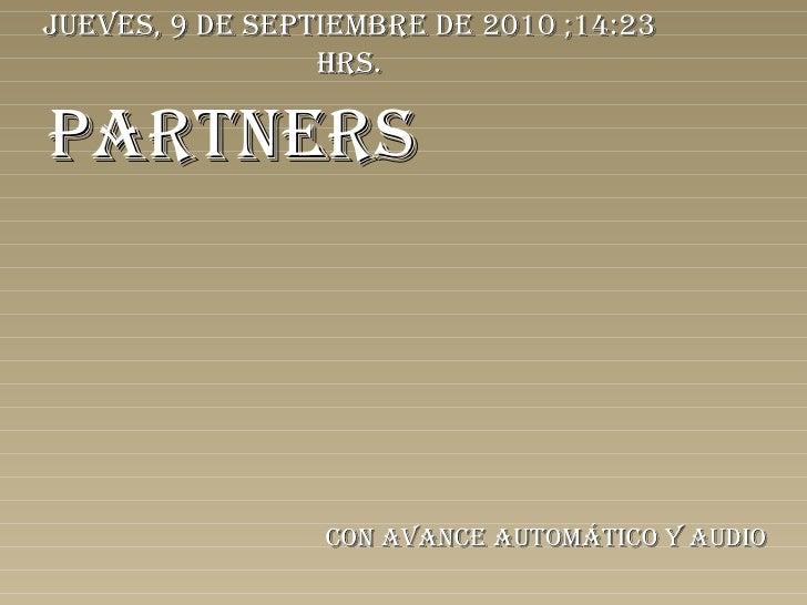 PARTNERS Con avance automático y audio jueves, 9 de septiembre de 2010  ; 14:22  hrs.