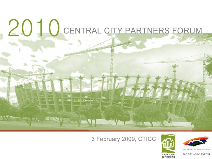 2010 CENTRAL CITY PARTNERS FORUM 3 February 2009, CTICC