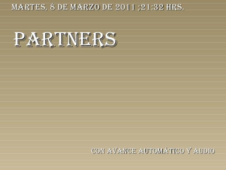 mARTES, 8 dE mARzo dE 2011 ;21:32 hRS.PARTNERS                 CoN AvANCE AuTomáTiCo y Audio
