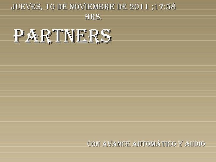 PARTNERS Con avance automático y audio jueves, 10 de noviembre de 2011  ; 17:57  hrs.