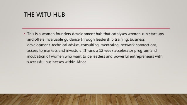 THE WITU HUB • This is a women founders development hub that catalyses women-run start ups and offers invaluable guidance ...