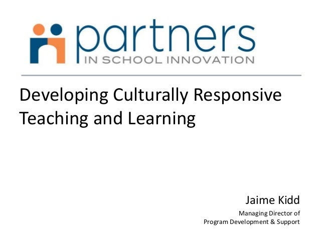 Developing Culturally Responsive Teaching and Learning Jaime Kidd Managing Director of Program Development & Support