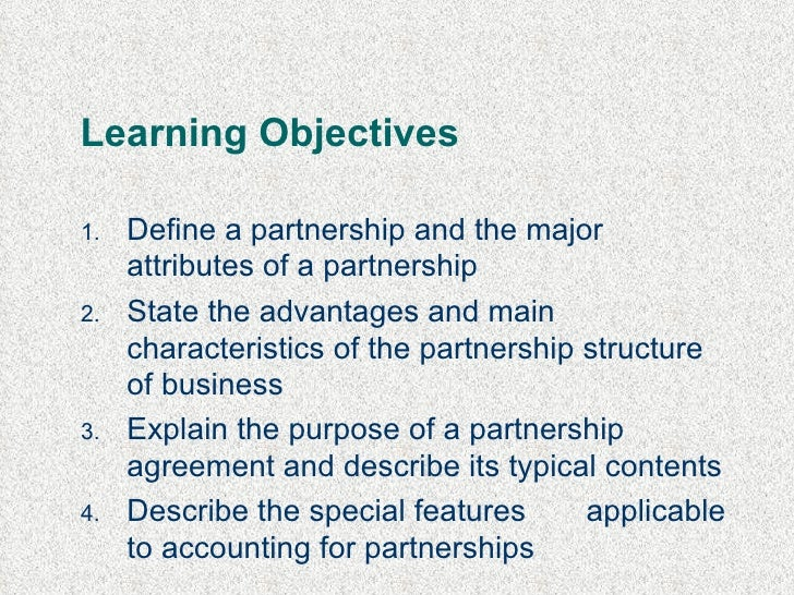 Learning Objectives <ul><li>Define a partnership and the major attributes of a partnership </li></ul><ul><li>State the adv...