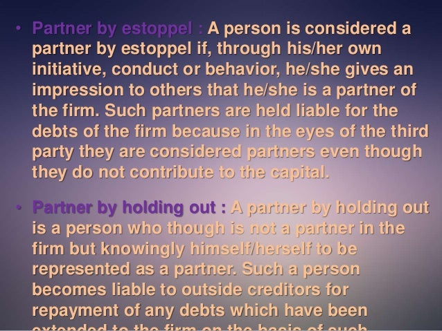 partnership by estoppel Article 3, relations of partners to persons dealing with the partnership section 27, partner by estoppel refreshed: 2018-06-06.